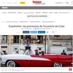 Expatriation: les promesses de l'ouverture de Cuba