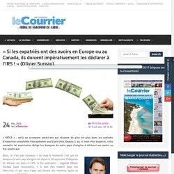 """""""Si les expatriés ont des avoirs en Europe ou au Canada, ils doivent impérativement les déclarer à l'IRS !"""" (Olivier Sureau)"""