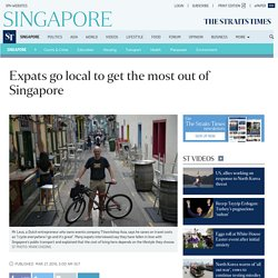 Expats go local to get the most out of Singapore, Singapore News
