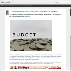 Budget 2017: Expect an anti-rich Budget 2017; realty buyers should watch out, says Ambit