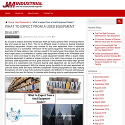 What to Expect from a Used Equipment Dealer? - J&M Industrial