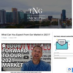 What Can You Expect From Our Market in 2021? – The Nickley Group