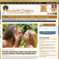 The life expectancy myth, and why many ancient humans lived long healthy lives