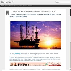 Budget 2017: Budget 2017 wishlist: Five expectations from the infrastructure sector