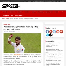 Yasir Shah expecting dry wickets in England for assisting spinners