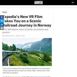 Expedia's New VR Film Takes You on a Scenic Railroad Journey in Norway – Adweek