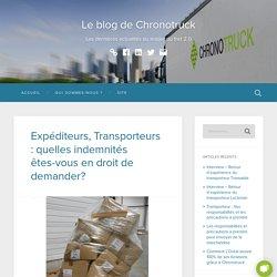 Expéditeurs, Transporteurs : quelles indemnités êtes-vous en droit de demander? – Le blog de Chronotruck