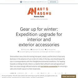 Gear up for winter: Expedition upgrade for interior and exterior accessories – Aoonu Auto