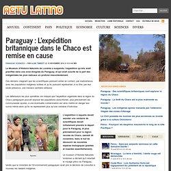 Paraguay : L'expédition britannique dans le Chaco est remise en cause