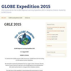 Informative site for the GLOBE Regional Learning Expedition 2015 in Nelijärve, Estonia. Hosted by GLOBE Estonia.