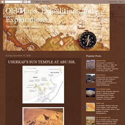 Old Maps, Expeditions and Explorations: USERKAF'S SUN TEMPLE AT ABU SIR.