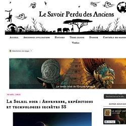 Le Savoir Perdu des Anciens: Le Soleil noir : Ahnenerbe, expéditions et technologies secrètes SS