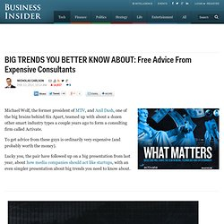 BIG TRENDS YOU BETTER KNOW ABOUT: Free Advice From Expensive Consultants