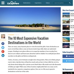 The 10 Most Expensive Vacation Destinations in the World