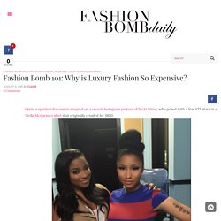 Fashion Bomb 101: Why is Luxury Fashion So Expensive? – Fashion Bomb Daily Style Magazine: Celebrity Fashion, Fashion News, What To Wear, Runway Show Reviews