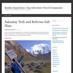 Sakantay Trek and Bolivian Salt Flats
