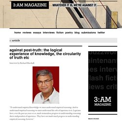 Against Post-Truth: The Logical Experience of Knowledge, the Circularity of Truth etc - 3:AM Magazine