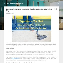 Experience The Best Rug Cleaning Services for Your Home or Office in This Way!