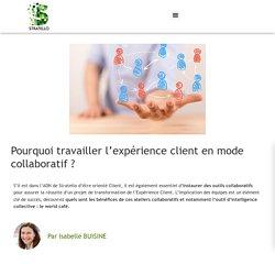 Pourquoi travailler l'expérience client en mode collaboratif ?