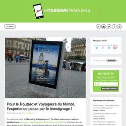 Pour le Routard et Voyageurs du Monde, l'expérience passe par le témoignage ! (Communication)