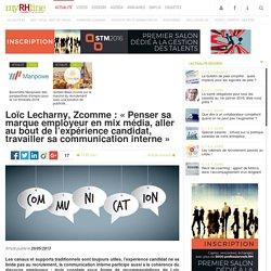 Loïc Lecharny, Zcomme : « Penser sa marque employeur en mix média, aller au bout de l'expérience candidat, travailler sa communication interne »