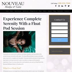 Experience Complete Serenity With a Float Pod Session - Nouveau MedSpa and Salon