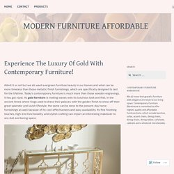 Experience The Luxury Of Gold With Contemporary Furniture! – Modern Furniture Affordable