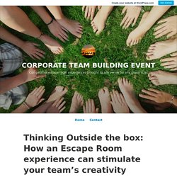 Thinking Outside the box: How an Escape Room experience can stimulate your team's creativity – CORPORATE TEAM BUILDING EVENT