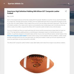 Experience High Definition Pebbling With Wilson GST Composite Leather Football