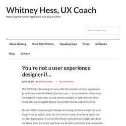 You're not a user experience designer if…