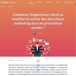 Comment l'expérience client va modifier le métier des directeurs marketing dans les prochaines années ?