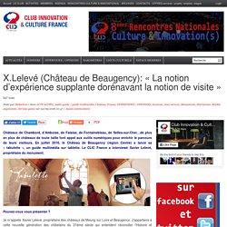 X.Lelevé (Château de Beaugency): «La notion d'expérience supplante dorénavant la notion de visite»