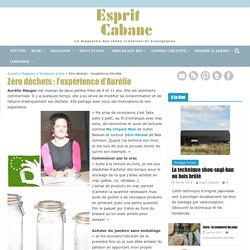 Zéro déchets : l'expérience d'Aurélie, Esprit Cabane, idees creatives et ecologiques