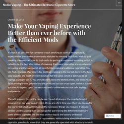 Make Your Vaping Experience Better than ever before with the Efficient Mods – Noble Vaping – The Ultimate Electronic Cigarette Store