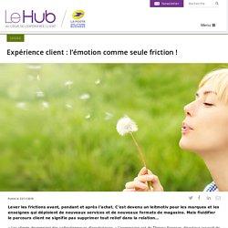 Expérience client : l'émotion comme seule friction !