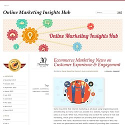Ecommerce Marketing News on Customer Experience & Engagement