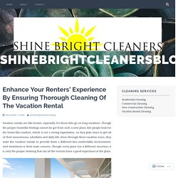 Enhance Your Renters' Experience By Ensuring Thorough Cleaning Of The Vacation Rental