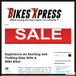 Experience An Exciting and Thrilling Ride With A BMX Bike! – Bikes Xpress