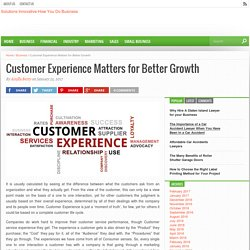 Customer Experience Matters for Better Growth