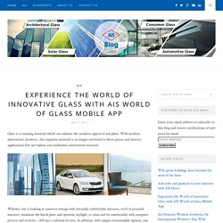 Experience the World of Innovative Glass with AIS World of Glass Mobile App – AIS GLASS