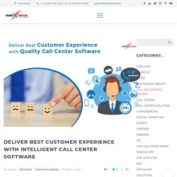 Deliver Best Customer Experience with Intelligent Call Center Software