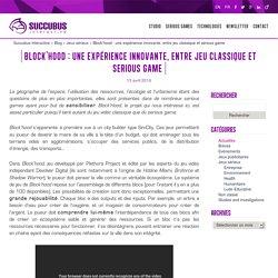 Block'hood : une expérience innovante, entre jeu classique et serious game - Succubus Interactive