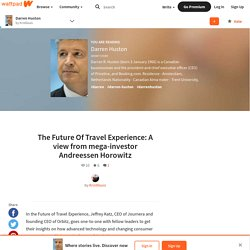 The Future Of Travel Experience: A view from mega-investor Andreessen Horowitz