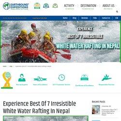Experience Best Of 7 Irresistible White Water Rafting In Nepal