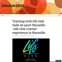 Training with life club Salle de sport Marseille –life club a better experience in Marseille