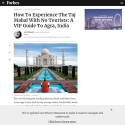 How To Experience The Taj Mahal With No Tourists: A VIP Guide To Agra, India