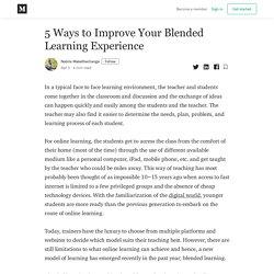 5 Ways to Improve Your Blended Learning Experience - Nabila Makethechange - Medium