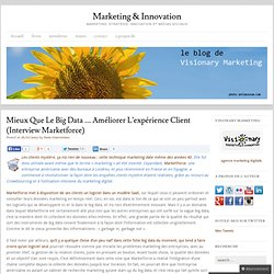Mieux que le big data … améliorer l'expérience client (interview Marketforce)
