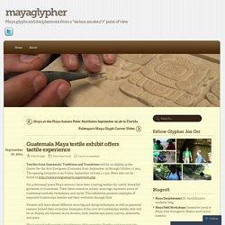 Guatemala Maya textile exhibit offers tactile experience