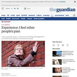 Experience: I feel other people's pain | Life and style